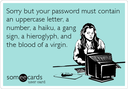 Postcard: Sorry, but your password must contain an uppercase letter, a number, a haiku and the blood of a virgin,
