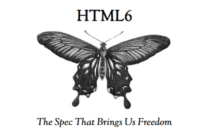 HTML6 - The Spec That Brings Us Freedom