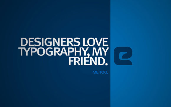 Designers love typography, my friend