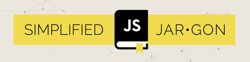 Simplified JavaScript Jargon