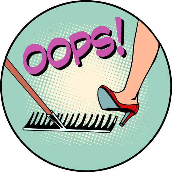 Illustration of female leg stepping on rake with the word Oops in big letters, indicating pending accident