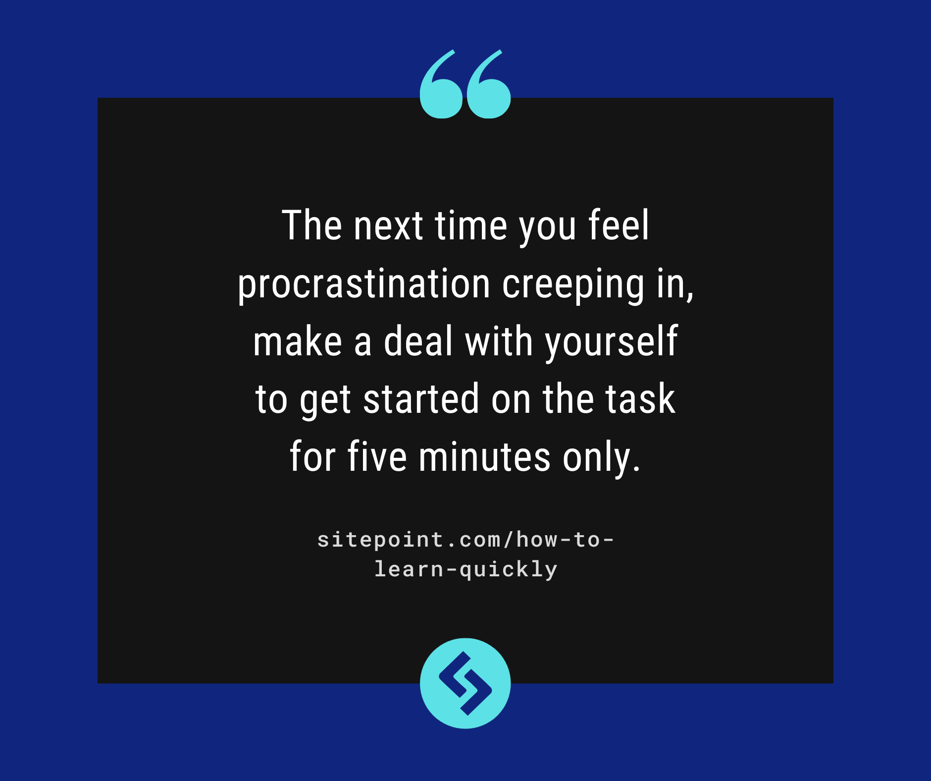 The next time you feel procrastination creeping in, make a deal with yourself to get started on the task for five minutes only.