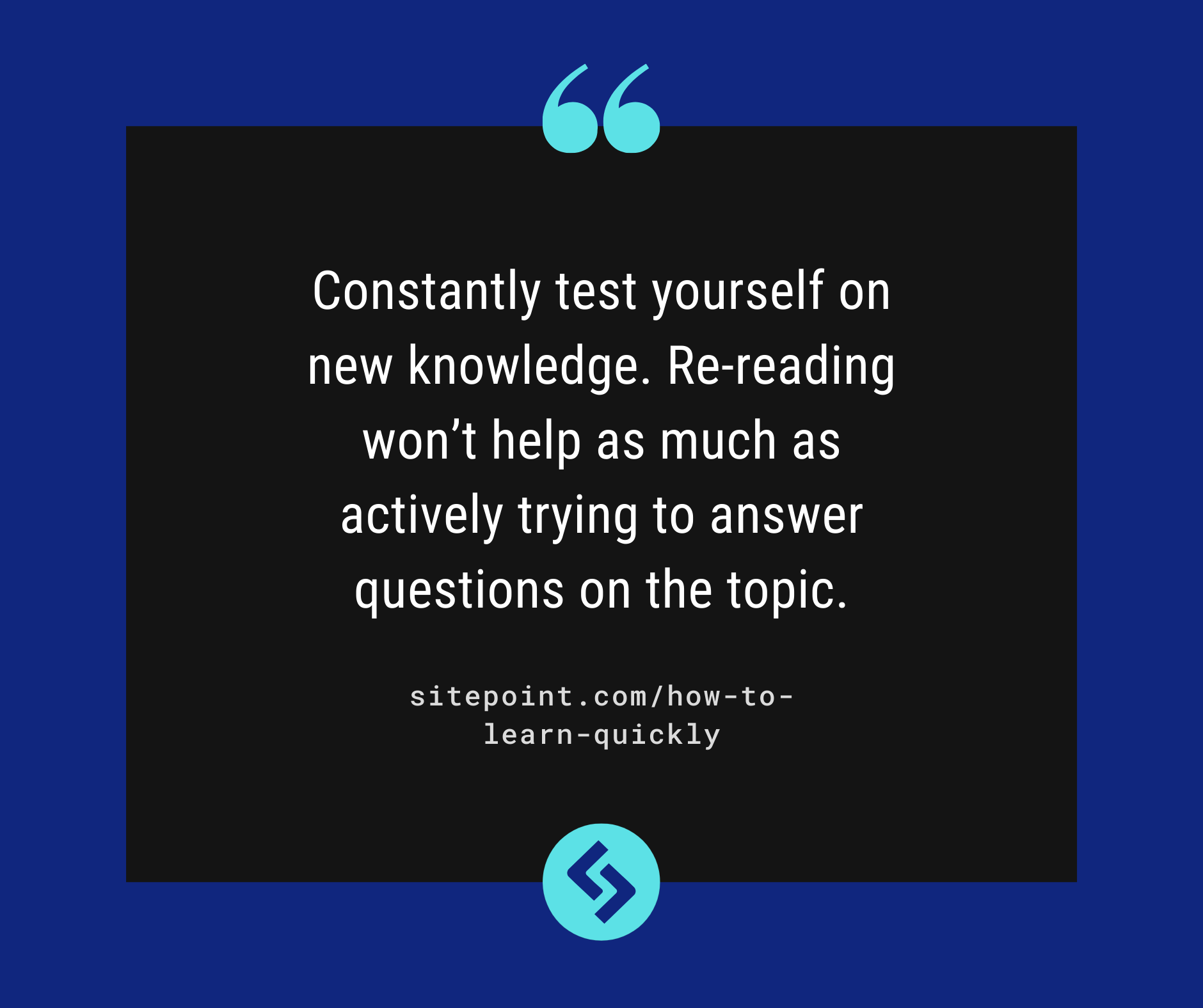 Constantly test yourself on new knowledge. Re-reading won't help as much as actively trying to answer questions on the topic.